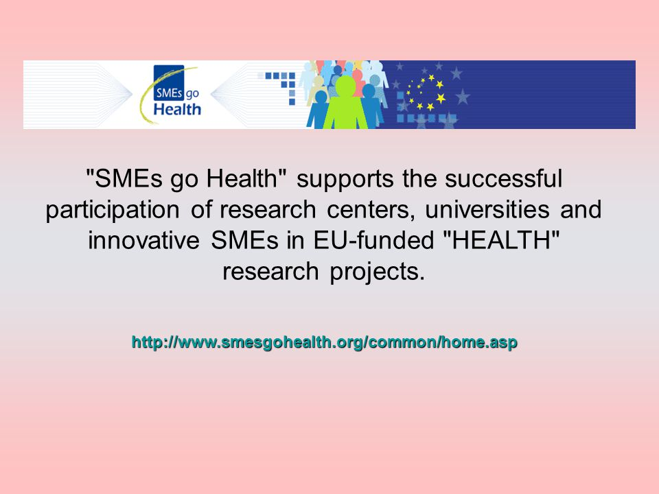 SMEs go Health supports the successful participation of research centers, universities and innovative SMEs in EU-funded HEALTH research projects.
