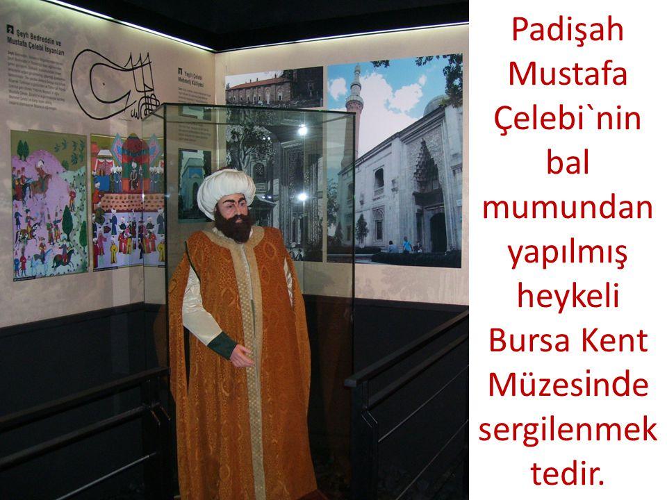 Padişah Mustafa Çelebi`nin bal mumundan yapılmış heykeli Bursa Kent Müzes i n d e sergilenmek tedir.