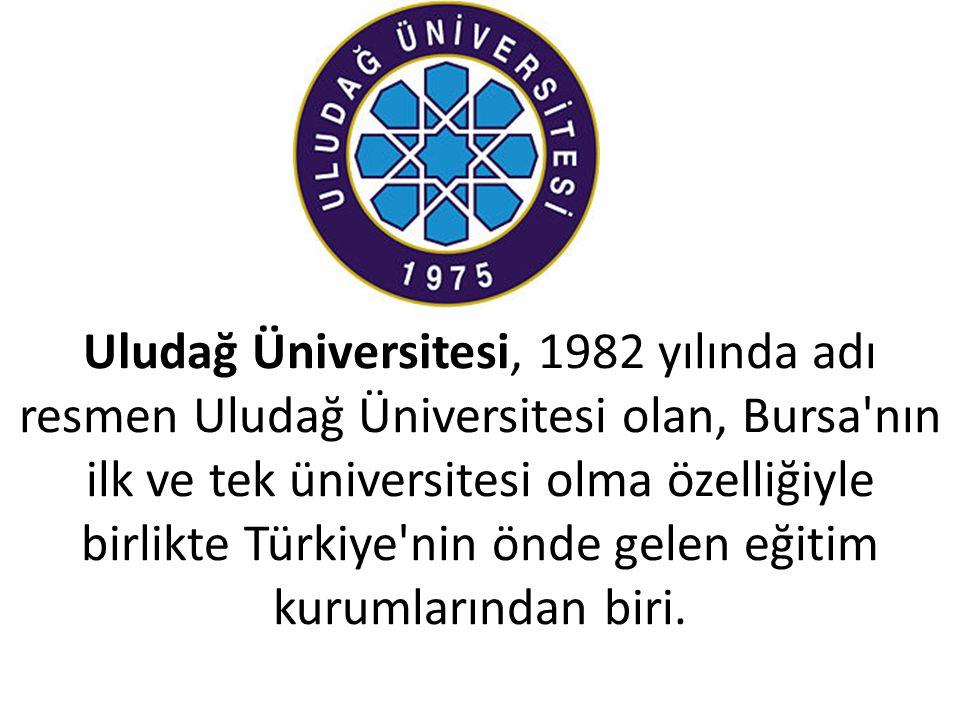 Uludağ Üniversitesi, 1982 yılında adı resmen Uludağ Üniversitesi olan, Bursa nın ilk ve tek üniversitesi olma özelliğiyle birlikte Türkiye nin önde gelen eğitim kurumlarından biri.