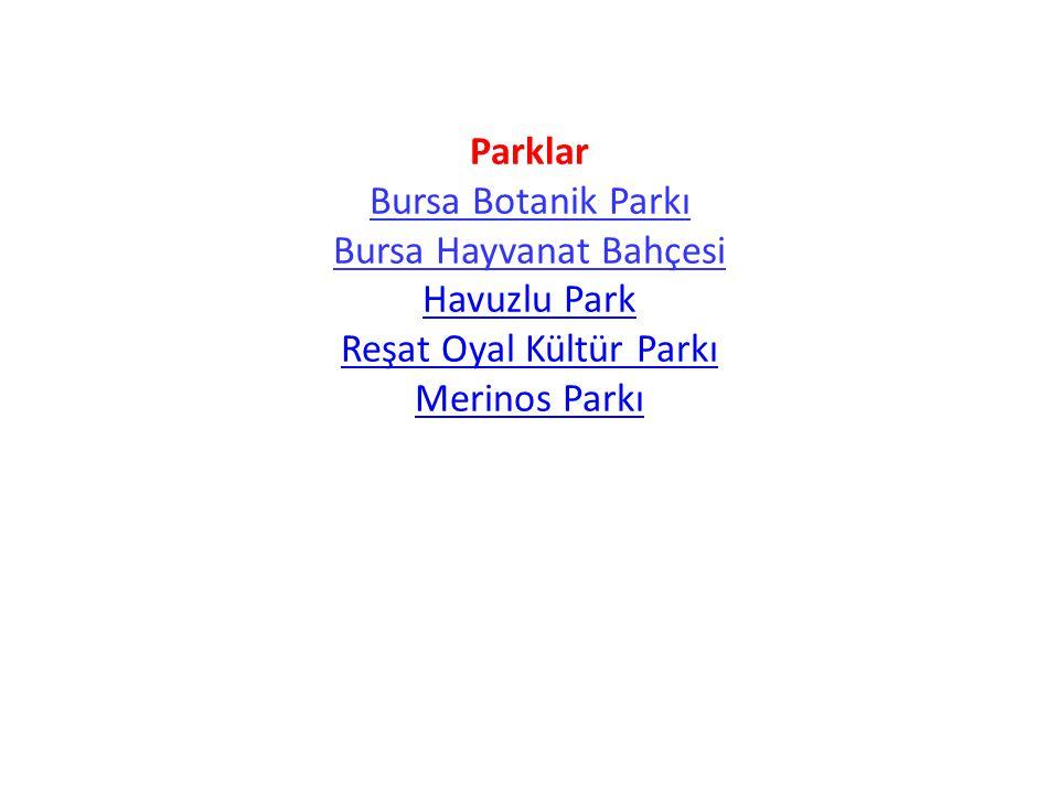 Parklar Bursa Botanik Parkı Bursa Hayvanat Bahçesi Havuzlu Park Reşat Oyal Kültür Parkı Merinos Parkı Havuzlu Park Reşat Oyal Kültür Parkı Merinos Parkı