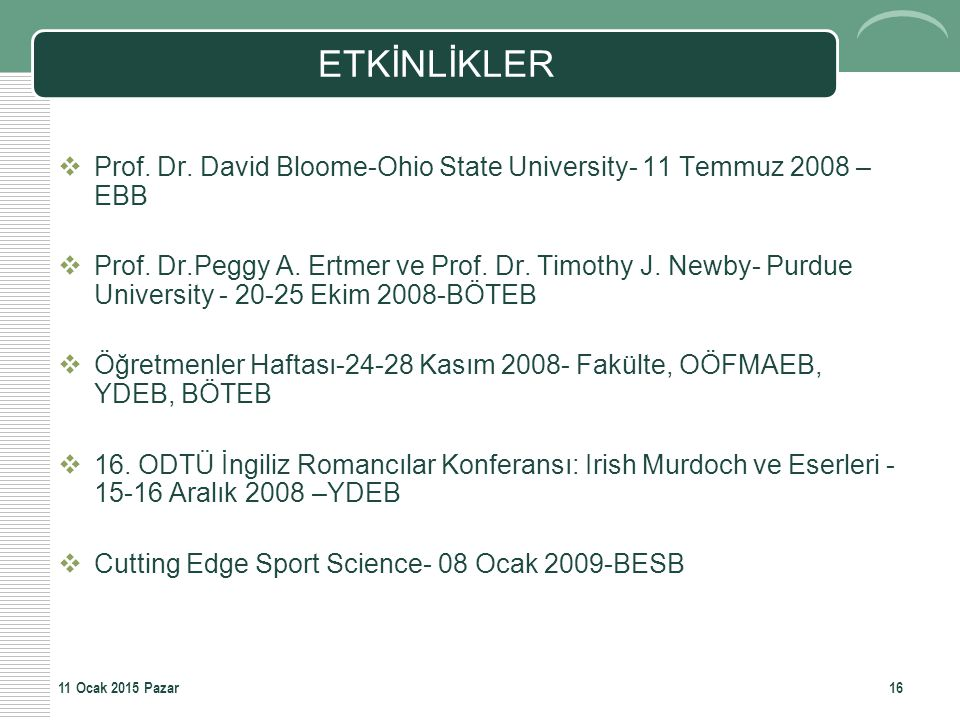 ETKİNLİKLER  Prof. Dr. David Bloome-Ohio State University- 11 Temmuz 2008 – EBB  Prof. Dr.Peggy A. Ertmer ve Prof. Dr. Timothy J. Newby- Purdue Univ