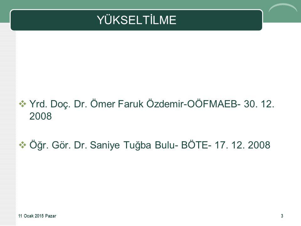 YÜKSELTİLME  Yrd. Doç. Dr. Ömer Faruk Özdemir-OÖFMAEB- 30. 12. 2008  Öğr. Gör. Dr. Saniye Tuğba Bulu- BÖTE- 17. 12. 2008 11 Ocak 2015 Pazar3