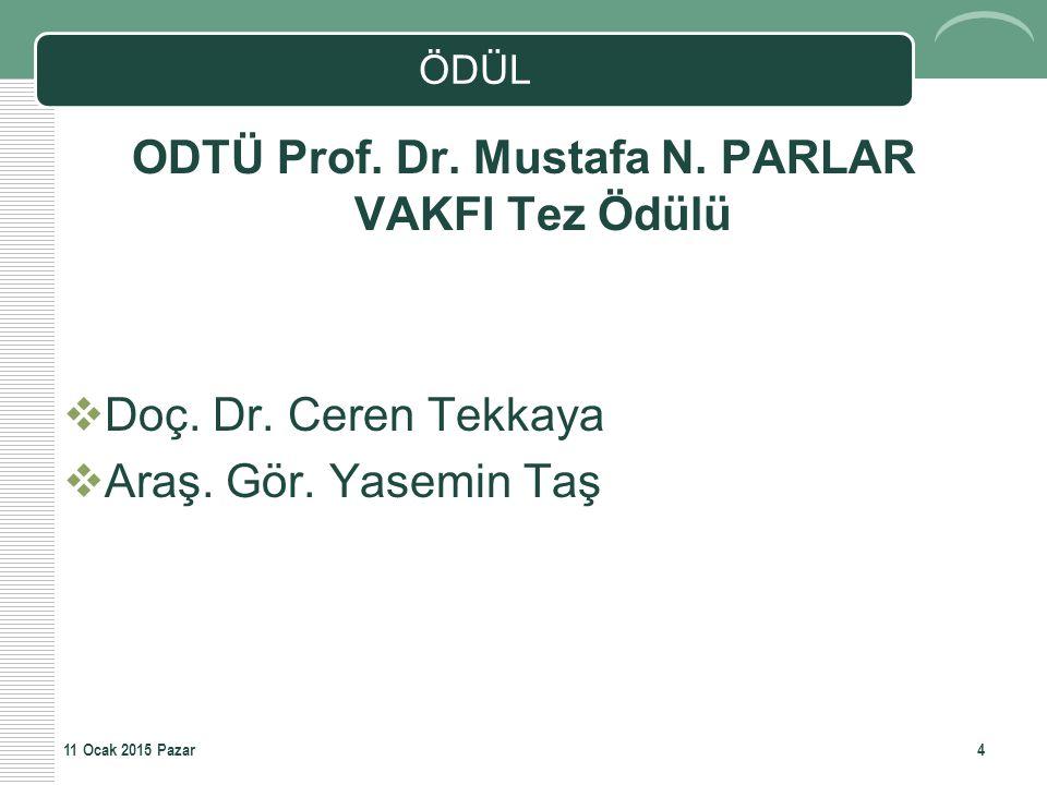 ÖDÜL ODTÜ Prof. Dr. Mustafa N. PARLAR VAKFI Tez Ödülü  Doç. Dr. Ceren Tekkaya  Araş. Gör. Yasemin Taş 411 Ocak 2015 Pazar