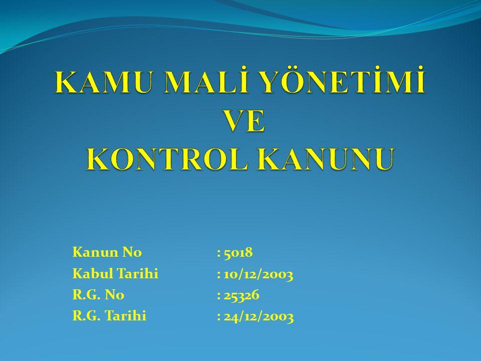 Kanun No: 5018 Kabul Tarihi: 10/12/2003 R.G. No : 25326 R.G. Tarihi : 24/12/2003