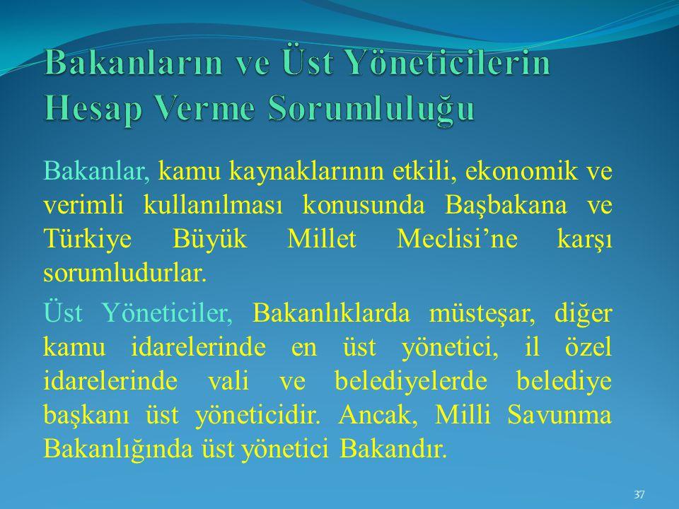 Bakanlar, kamu kaynaklarının etkili, ekonomik ve verimli kullanılması konusunda Başbakana ve Türkiye Büyük Millet Meclisi'ne karşı sorumludurlar. Üst