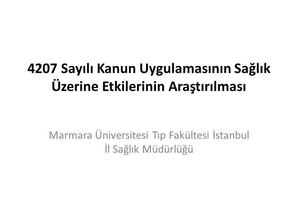 4207 Sayılı Kanun Uygulamasının Sağlık Üzerine Etkilerinin Araştırılması Marmara Üniversitesi Tıp Fakültesi İstanbul İl Sağlık Müdürlüğü