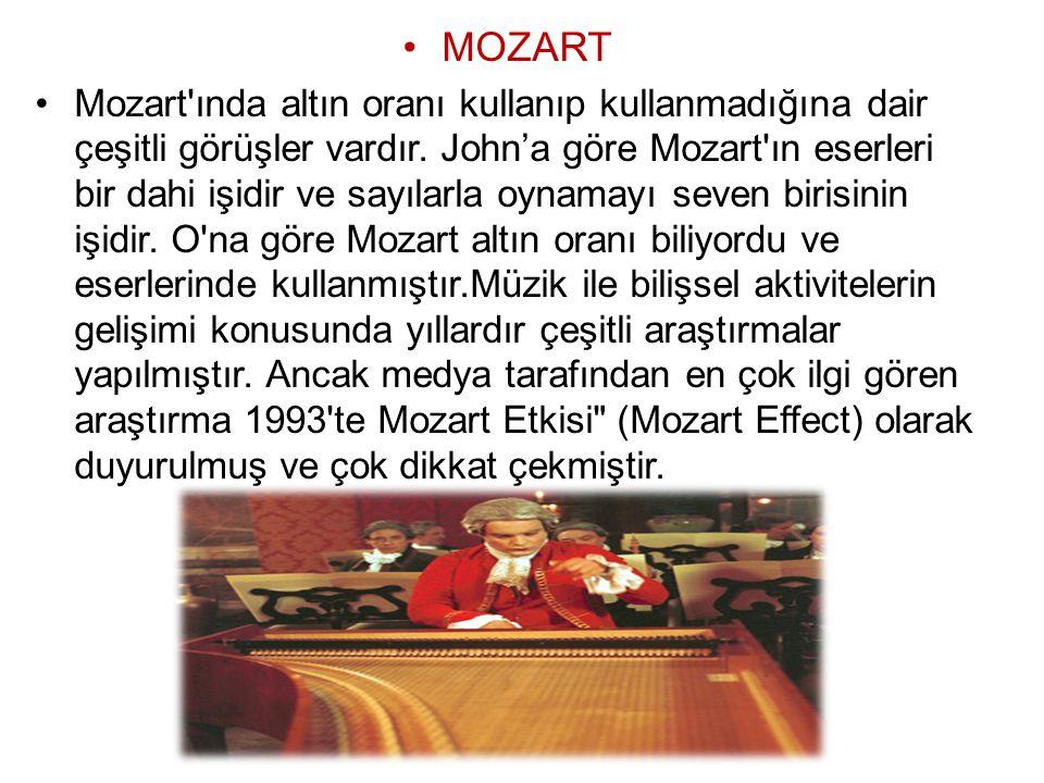 MOZART Mozart'ında altın oranı kullanıp kullanmadığına dair çeşitli görüşler vardır. John'a göre Mozart'ın eserleri bir dahi işidir ve sayılarla oynam