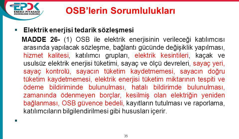 OSB'lerin Sorumlulukları  Elektrik enerjisi tedarik sözleşmesi MADDE 26- (1) OSB ile elektrik enerjisinin verileceği katılımcısı arasında yapılacak s