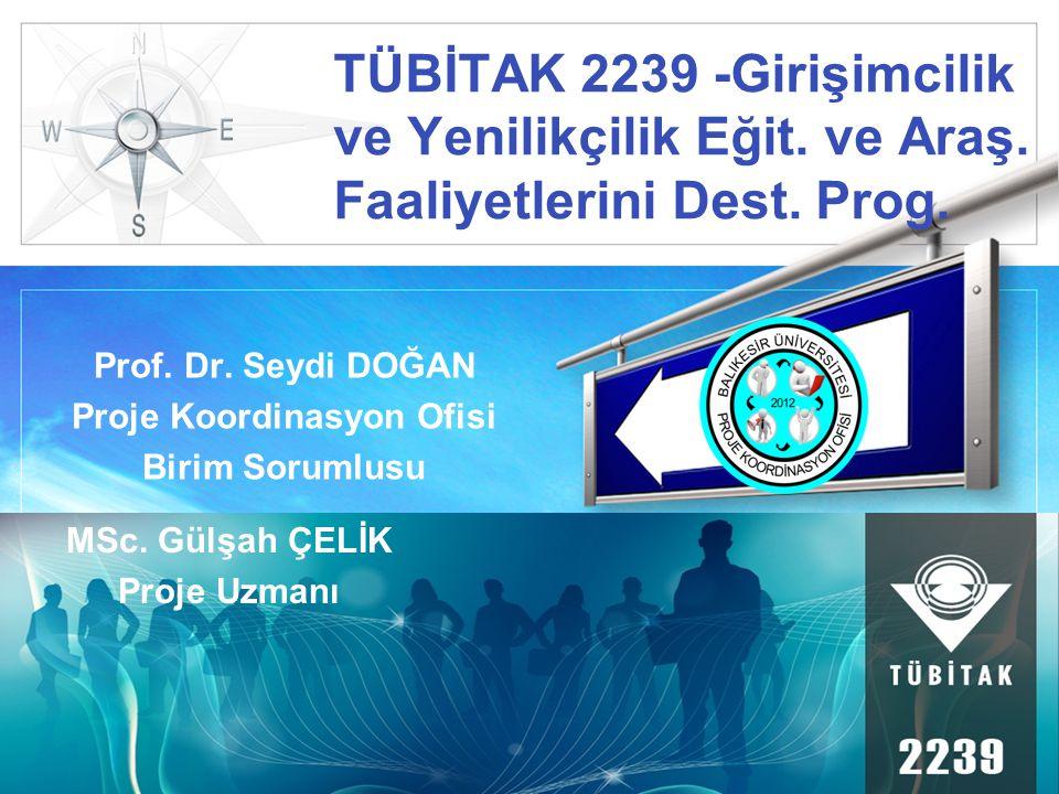 LOGO TÜBİTAK 2239 -Girişimcilik ve Yenilikçilik Eğit. ve Araş. Faaliyetlerini Dest. Prog. Prof. Dr. Seydi DOĞAN Proje Koordinasyon Ofisi Birim Sorumlu