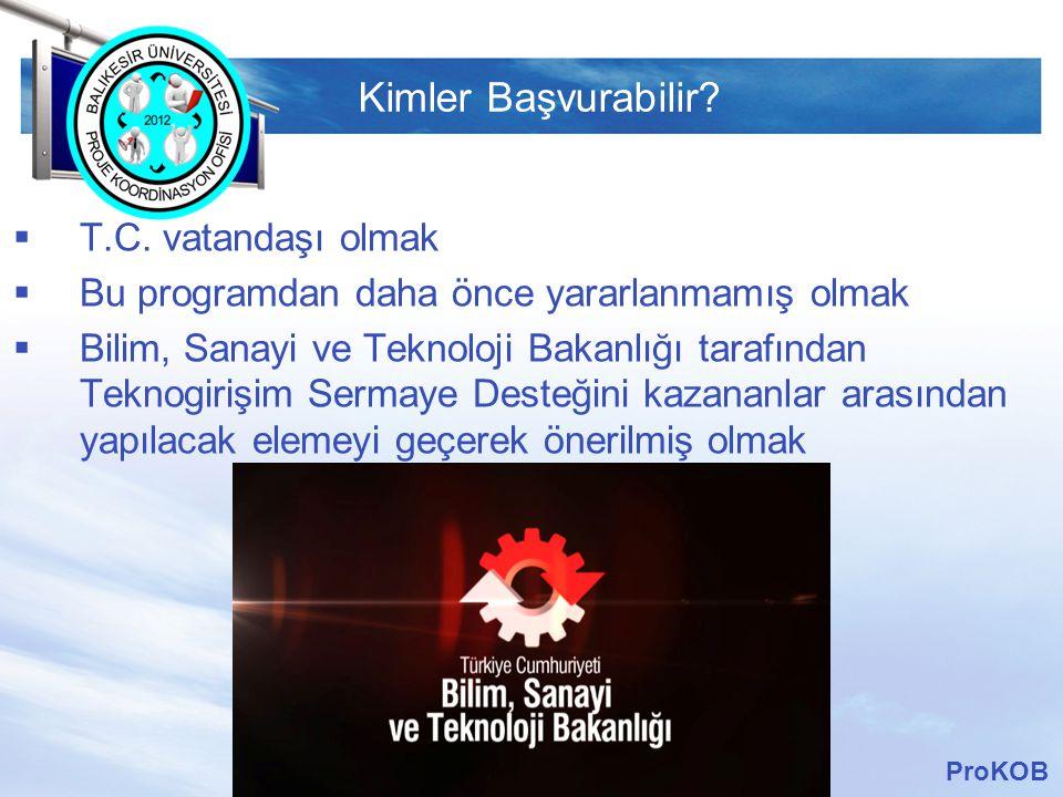 LOGO Kimler Başvurabilir?  T.C. vatandaşı olmak  Bu programdan daha önce yararlanmamış olmak  Bilim, Sanayi ve Teknoloji Bakanlığı tarafından Tekno