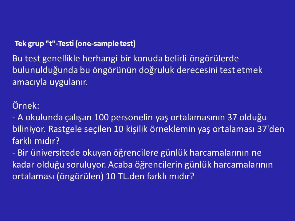 Tek grup t -Testi (one-sample test) Bu test genellikle herhangi bir konuda belirli öngörülerde bulunulduğunda bu öngörünün doğruluk derecesini test etmek amacıyla uygulanır.
