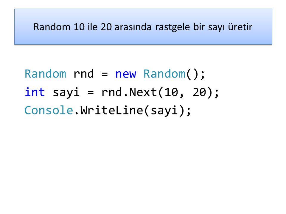 Random 10 ile 20 arasında rastgele bir sayı üretir Random rnd = new Random(); int sayi = rnd.Next(10, 20); Console.WriteLine(sayi);