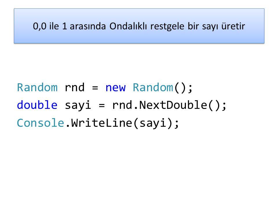 0,0 ile 1 arasında Ondalıklı restgele bir sayı üretir Random rnd = new Random(); double sayi = rnd.NextDouble(); Console.WriteLine(sayi);