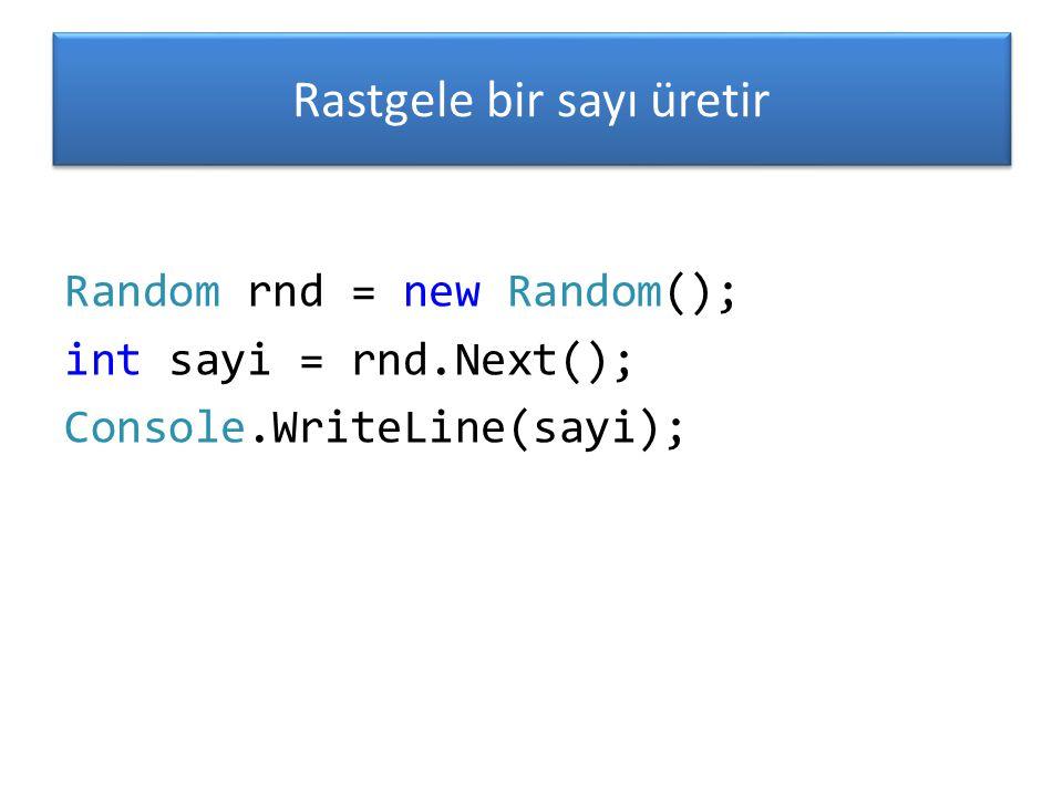 Rastgele bir sayı üretir Random rnd = new Random(); int sayi = rnd.Next(); Console.WriteLine(sayi);