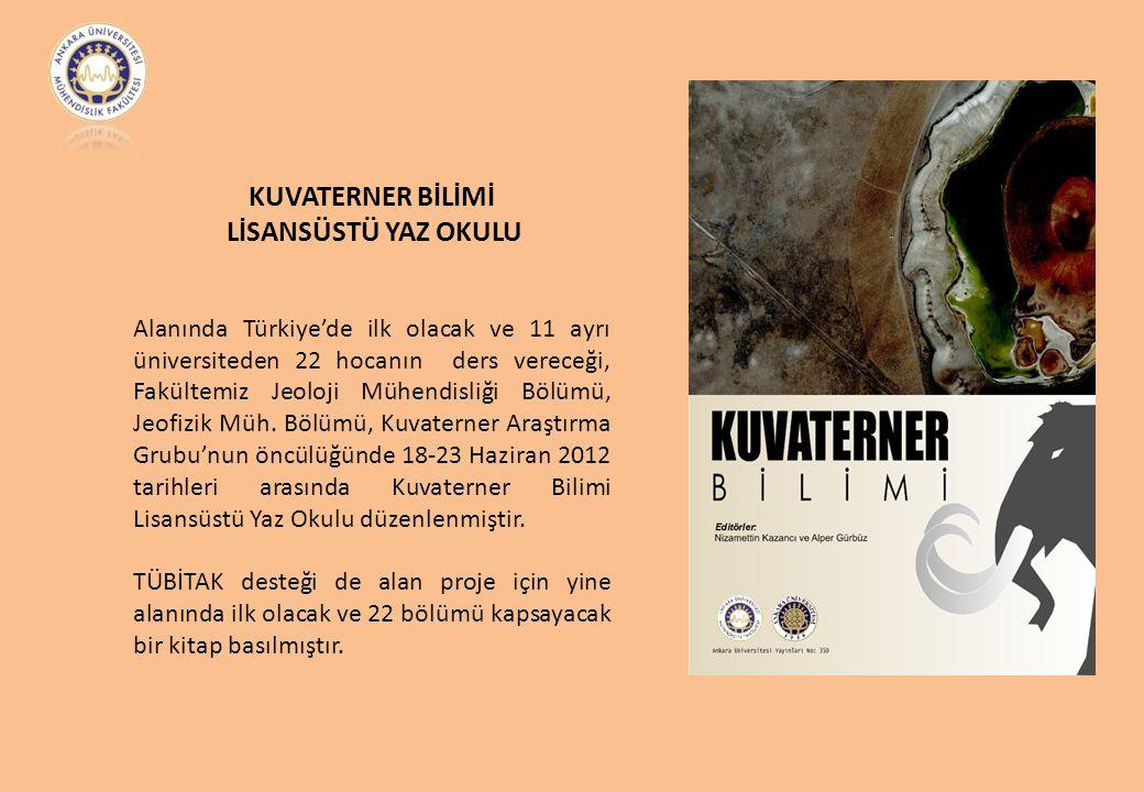 KUVATERNER BİLİMİ LİSANSÜSTÜ YAZ OKULU Alanında Türkiye'de ilk olacak ve 11 ayrı üniversiteden 22 hocanın ders vereceği, Fakültemiz Jeoloji Mühendisli