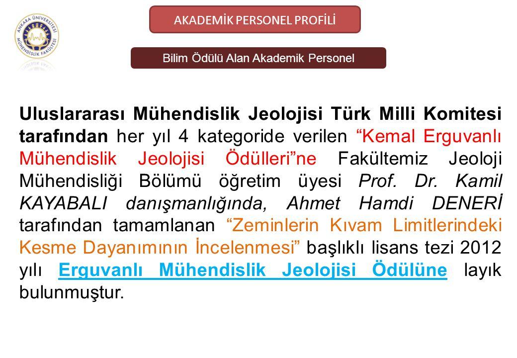 Bilim Ödülü Alan Akademik Personel AKADEMİK PERSONEL PROFİLİ Uluslararası Mühendislik Jeolojisi Türk Milli Komitesi tarafından her yıl 4 kategoride ve