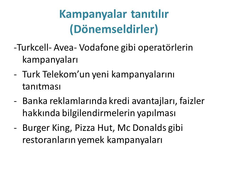 Kampanyalar tanıtılır (Dönemseldirler) -Turkcell- Avea- Vodafone gibi operatörlerin kampanyaları -Turk Telekom'un yeni kampanyalarını tanıtması -Banka
