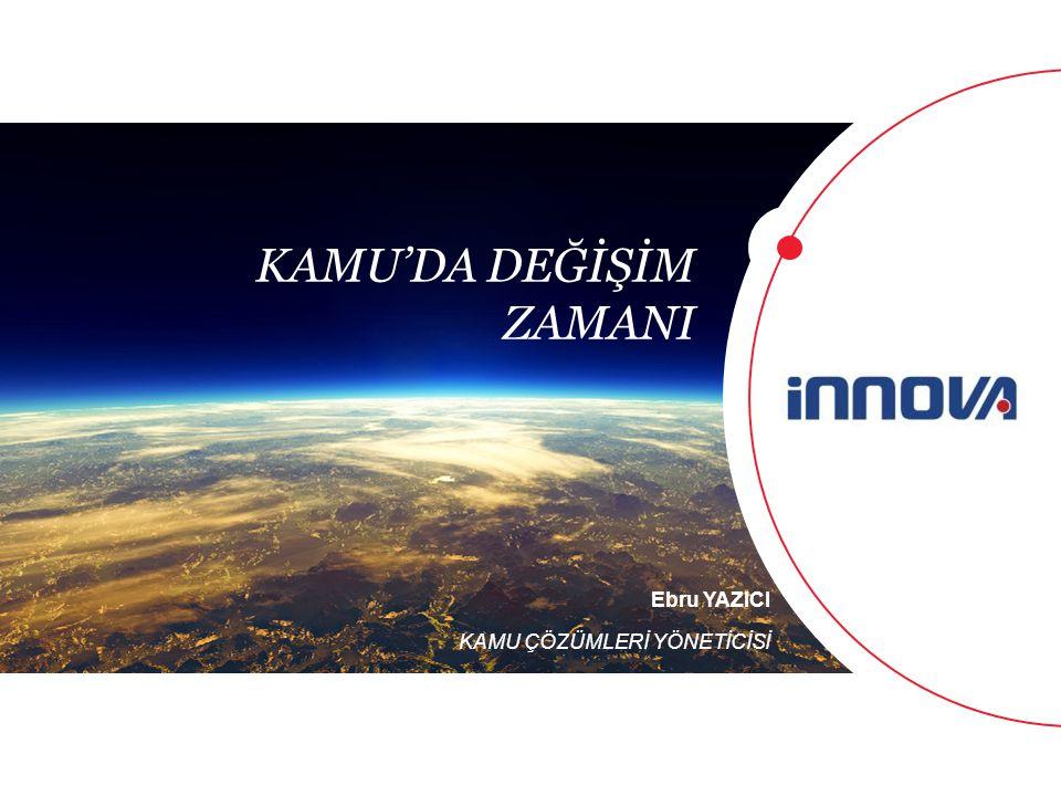www.innova.com.tr 1 İnnova Bilişim Çözümleri Ebru YAZICI KAMU ÇÖZÜMLERİ YÖNETİCİSİ KAMU'DA DEĞİŞİM ZAMANI