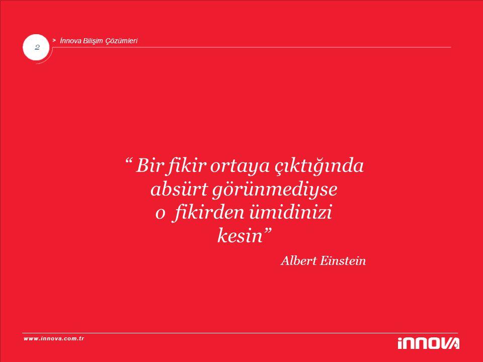 """www.innova.com.tr 2 İnnova Bilişim Çözümleri """" Bir fikir ortaya çıktığında absürt görünmediyse o fikirden ümidinizi kesin"""" Albert Einstein"""