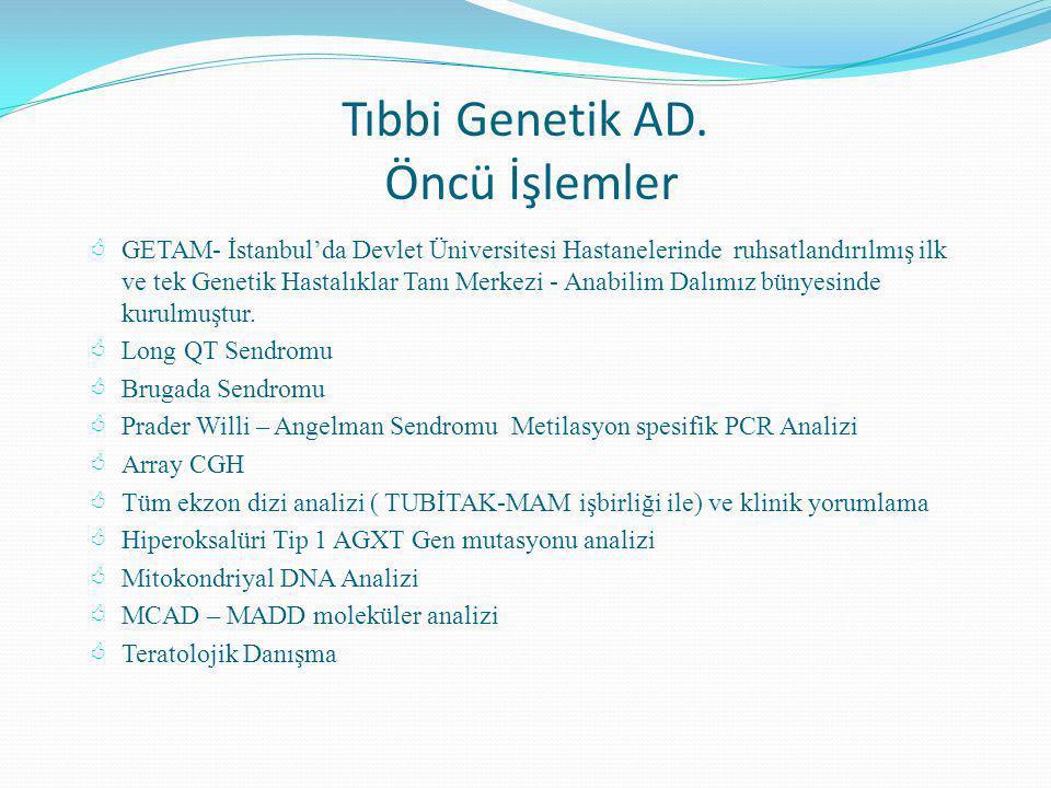  GETAM- İstanbul'da Devlet Üniversitesi Hastanelerinde ruhsatlandırılmış ilk ve tek Genetik Hastalıklar Tanı Merkezi - Anabilim Dalımız bünyesinde ku