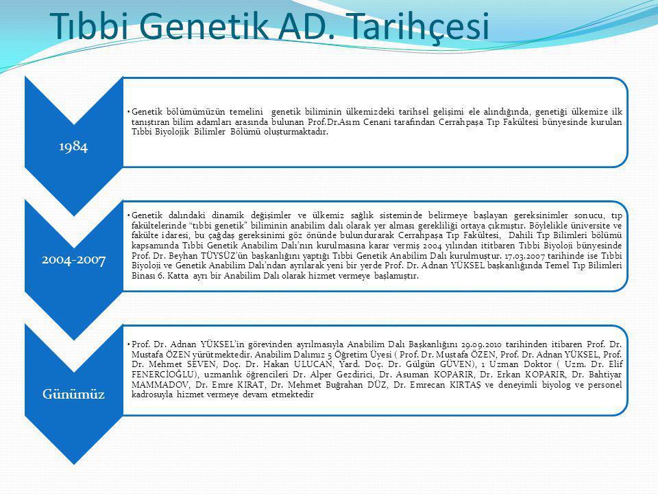 Tıbbi Genetik AD. Tarihçesi 1984 Genetik bölümümüzün temelini genetik biliminin ülkemizdeki tarihsel gelişimi ele alındığında, genetiği ülkemize ilk t