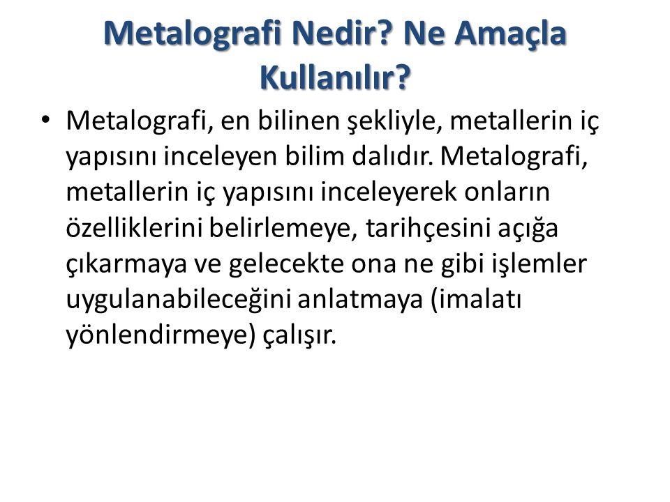 Metalografi Nedir? Ne Amaçla Kullanılır? Metalografi, en bilinen şekliyle, metallerin iç yapısını inceleyen bilim dalıdır. Metalografi, metallerin iç