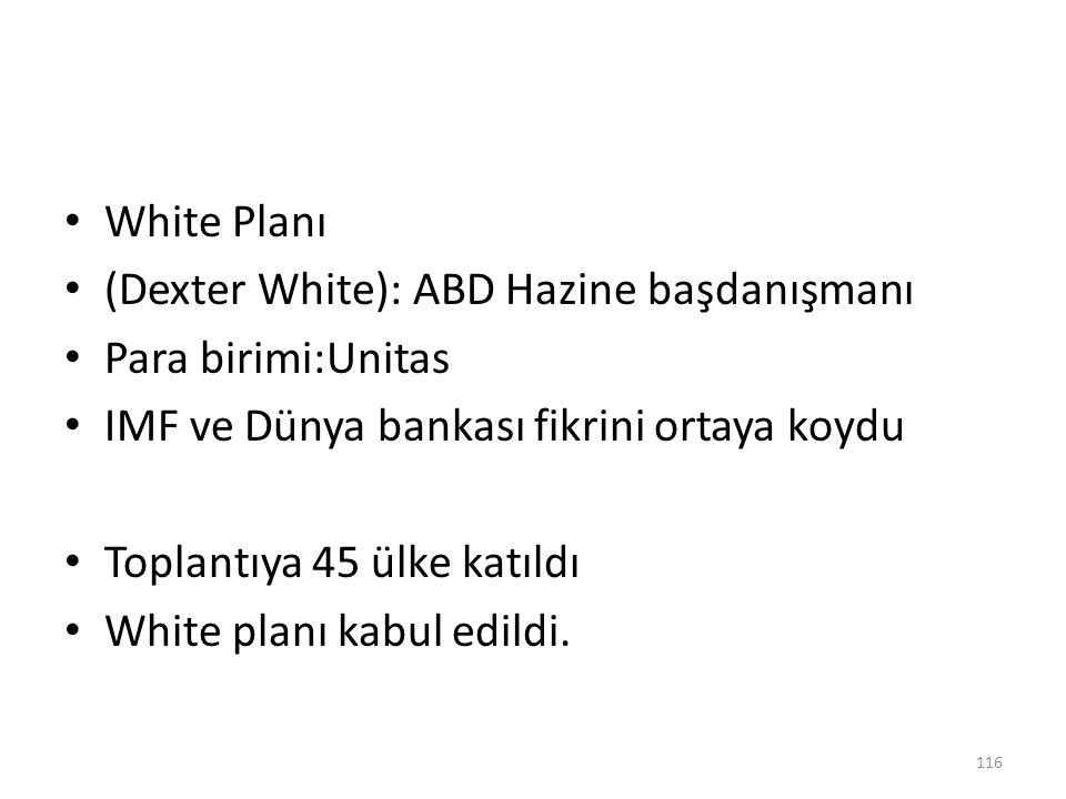 White Planı (Dexter White): ABD Hazine başdanışmanı Para birimi:Unitas IMF ve Dünya bankası fikrini ortaya koydu Toplantıya 45 ülke katıldı White plan