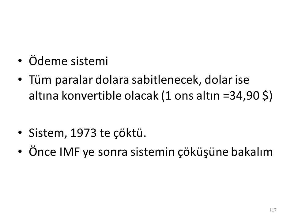 Ödeme sistemi Tüm paralar dolara sabitlenecek, dolar ise altına konvertible olacak (1 ons altın =34,90 $) Sistem, 1973 te çöktü. Önce IMF ye sonra sis