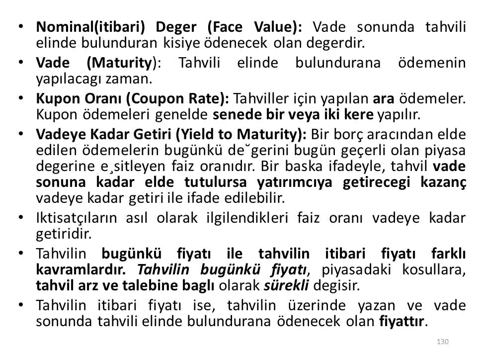 Nominal(itibari) Deger (Face Value): Vade sonunda tahvili elinde bulunduran kisiye ödenecek olan degerdir. Vade (Maturity): Tahvili elinde bulundurana
