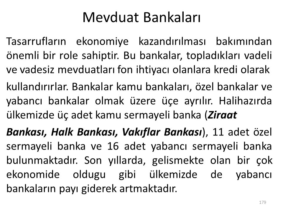 Mevduat Bankaları Tasarrufların ekonomiye kazandırılması bakımından önemli bir role sahiptir. Bu bankalar, topladıkları vadeli ve vadesiz mevduatları
