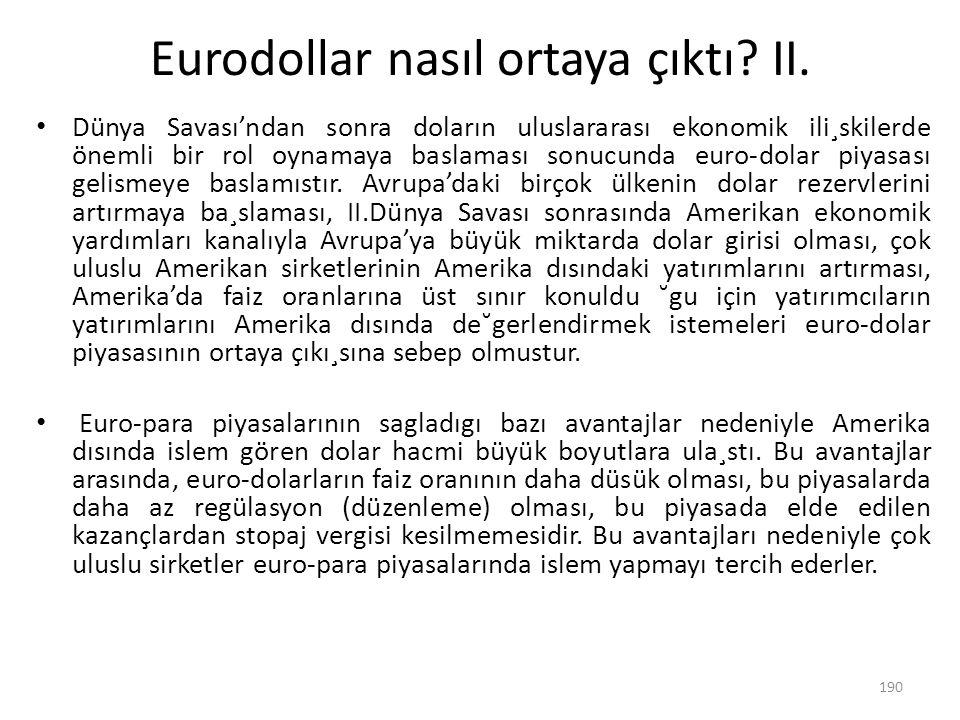Eurodollar nasıl ortaya çıktı? II. Dünya Savası'ndan sonra doların uluslararası ekonomik ili¸skilerde önemli bir rol oynamaya baslaması sonucunda euro