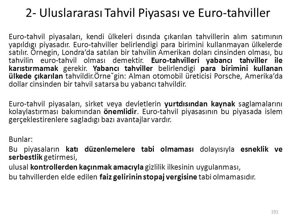 2- Uluslararası Tahvil Piyasası ve Euro-tahviller Euro-tahvil piyasaları, kendi ülkeleri dısında çıkarılan tahvillerin alım satımının yapıldıgı piyasa