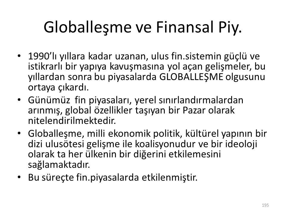 Globalleşme ve Finansal Piy. 1990'lı yıllara kadar uzanan, ulus fin.sistemin güçlü ve istikrarlı bir yapıya kavuşmasına yol açan gelişmeler, bu yıllar