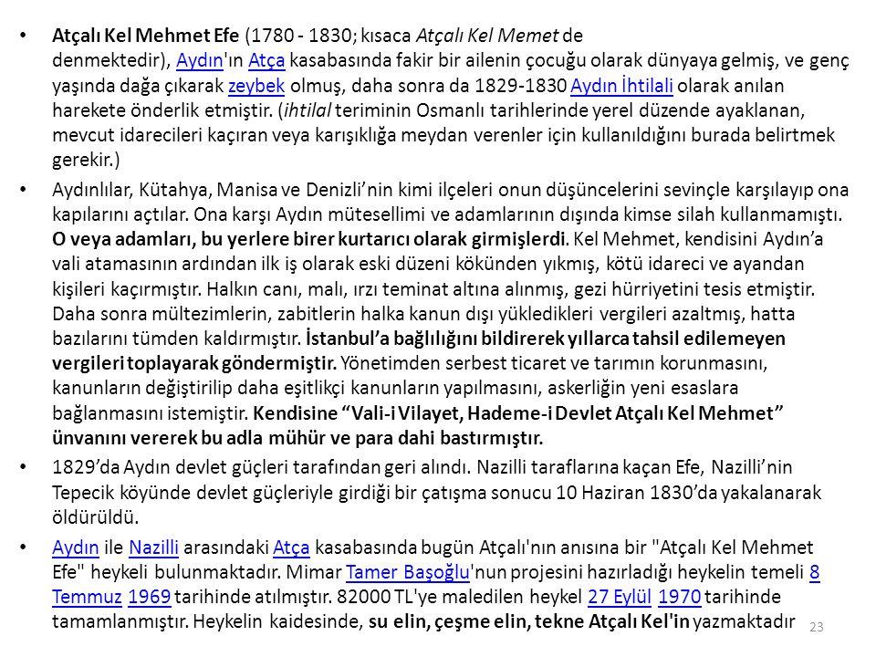 Atçalı Kel Mehmet Efe (1780 - 1830; kısaca Atçalı Kel Memet de denmektedir), Aydın'ın Atça kasabasında fakir bir ailenin çocuğu olarak dünyaya gelmiş,
