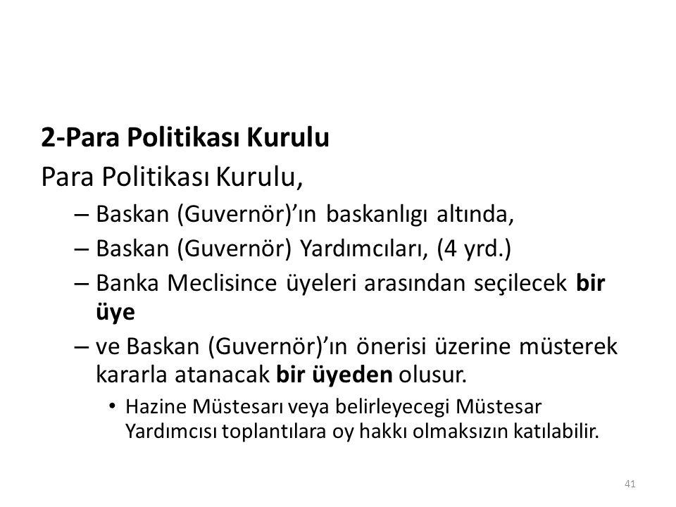 2-Para Politikası Kurulu Para Politikası Kurulu, – Baskan (Guvernör)'ın baskanlıgı altında, – Baskan (Guvernör) Yardımcıları, (4 yrd.) – Banka Meclisi