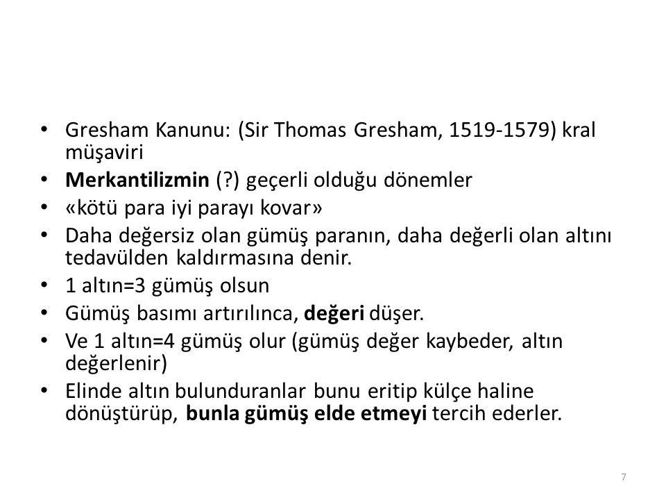 Gresham Kanunu: (Sir Thomas Gresham, 1519-1579) kral müşaviri Merkantilizmin (?) geçerli olduğu dönemler «kötü para iyi parayı kovar» Daha değersiz ol