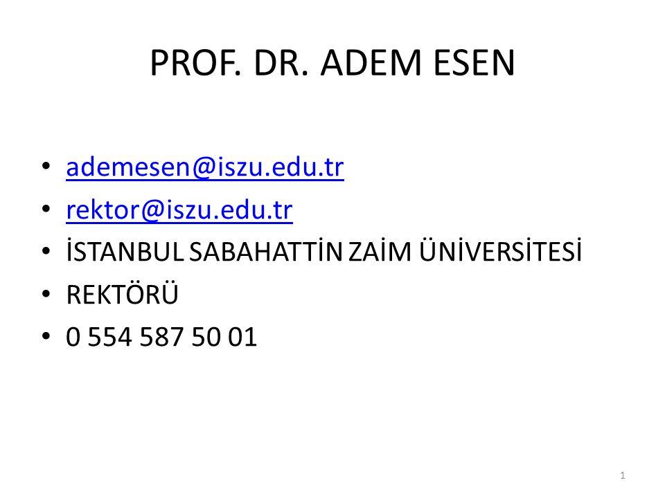PROF. DR. ADEM ESEN ademesen@iszu.edu.tr rektor@iszu.edu.tr İSTANBUL SABAHATTİN ZAİM ÜNİVERSİTESİ REKTÖRÜ 0 554 587 50 01 1