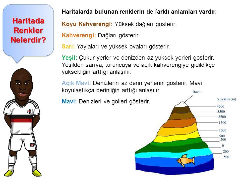 Haritada Renkler Nelerdir? Haritalarda bulunan renklerin de farklı anlamları vardır. Koyu Kahverengi: Yüksek dağları gösterir. Kahverengi: Dağları gös