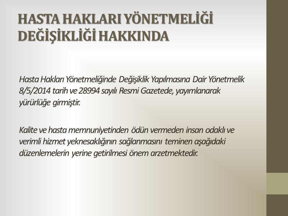 HASTA HAKLARI YÖNETMELİĞİ DEĞİŞİKLİĞİ HAKKINDA Hasta Hakları Yönetmeliğinde Değişiklik Yapılmasına Dair Yönetmelik 8/5/2014 tarih ve 28994 sayılı Resm