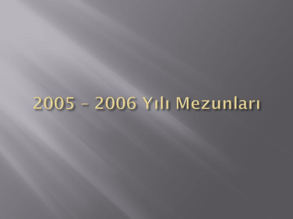 ARZU DEMİRCİ İBRAHİM BODUR ANADOLU LİSESİ 2006 – 2007 Eğitim Öğretim Yılı Mezunu