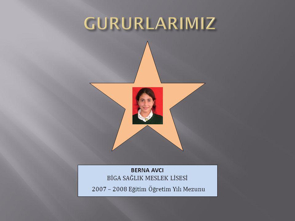 BERNA AVCI BİGA SAĞLIK MESLEK LİSESİ 2007 – 2008 Eğitim Öğretim Yılı Mezunu
