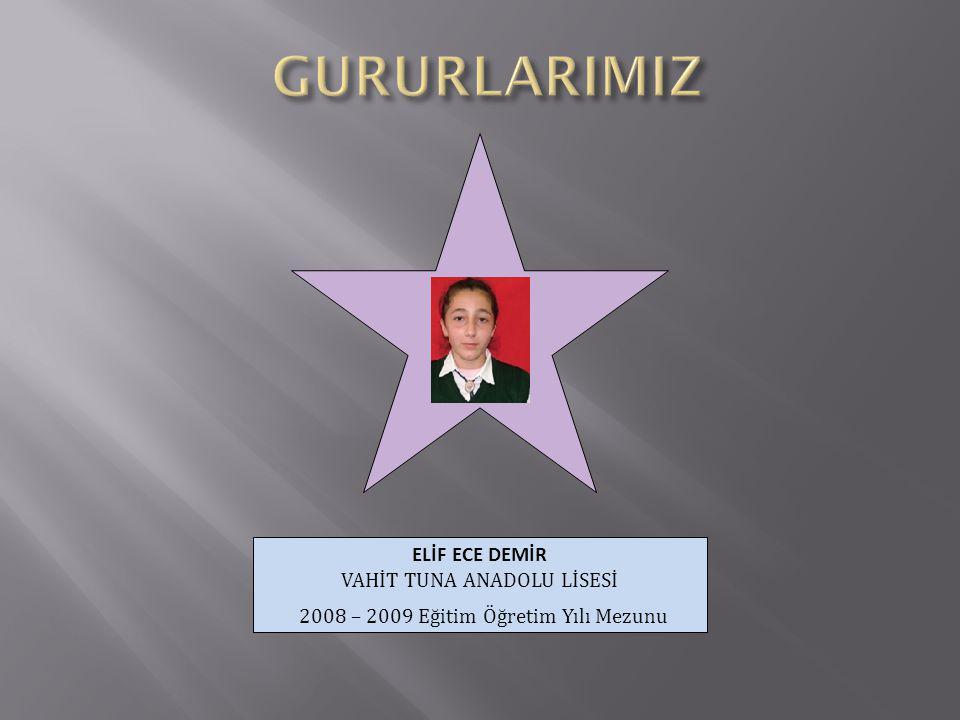 ELİF ECE DEMİR VAHİT TUNA ANADOLU LİSESİ 2008 – 2009 Eğitim Öğretim Yılı Mezunu