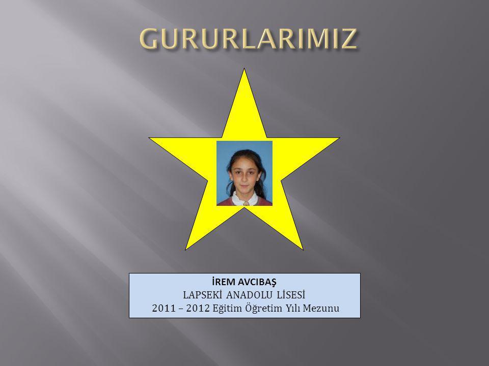 İREM AVCIBAŞ LAPSEKİ ANADOLU LİSESİ 2011 – 2012 Eğitim Öğretim Yılı Mezunu