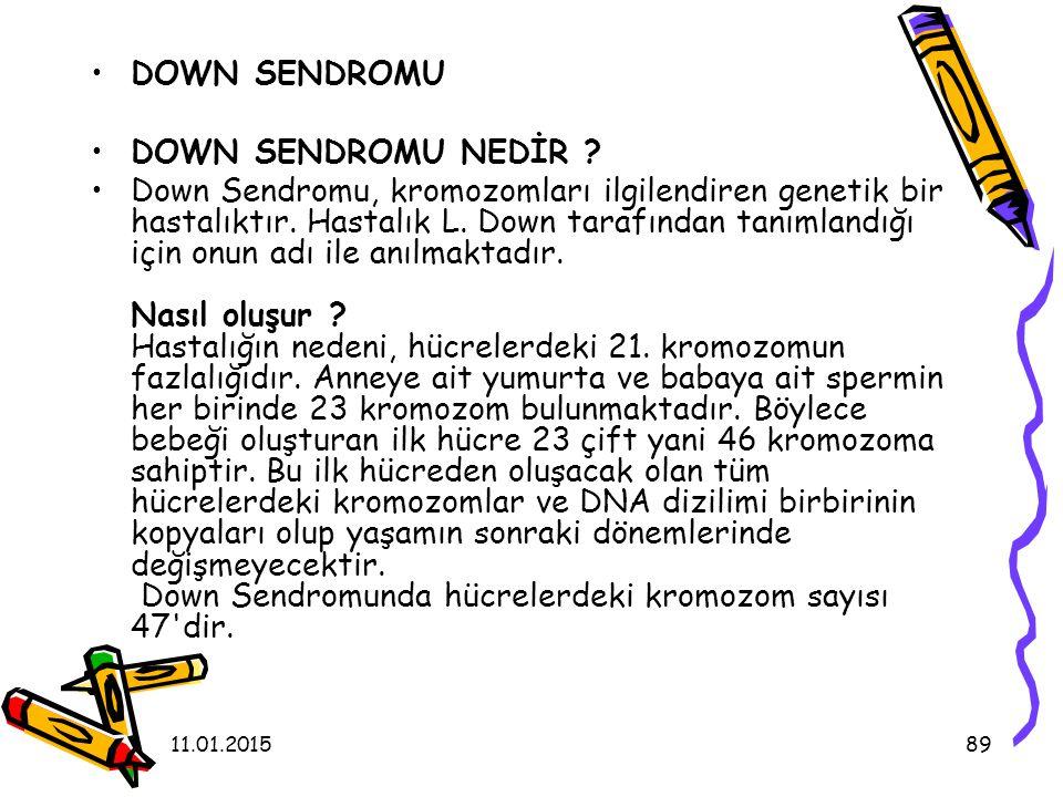 11.01.201589 DOWN SENDROMU DOWN SENDROMU NEDİR ? Down Sendromu, kromozomları ilgilendiren genetik bir hastalıktır. Hastalık L. Down tarafından tanımla