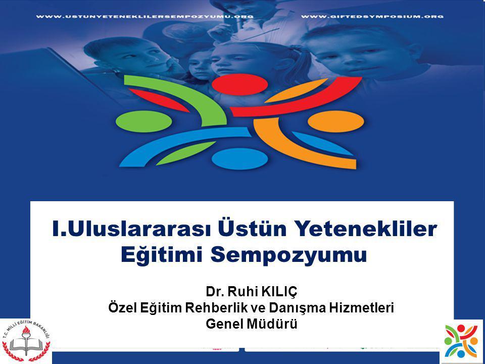 I.Uluslararası Üstün Yetenekliler Eğitimi Sempozyumu Dr. Ruhi KILIÇ Özel Eğitim Rehberlik ve Danışma Hizmetleri Genel Müdürü