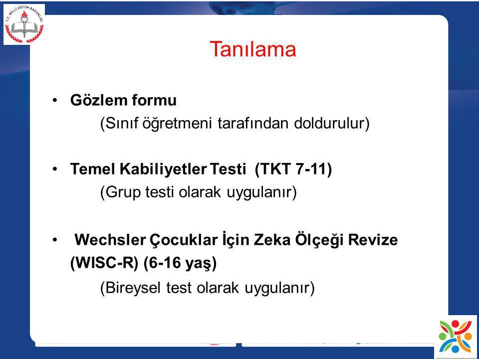 Tanılama Gözlem formu (Sınıf öğretmeni tarafından doldurulur) Temel Kabiliyetler Testi (TKT 7-11) (Grup testi olarak uygulanır) Wechsler Çocuklar İçin