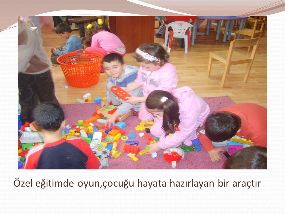 Özel eğitimde oyun,çocuğu hayata hazırlayan bir araçtır