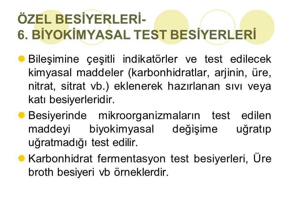ÖZEL BESİYERLERİ- 6. BİYOKİMYASAL TEST BESİYERLERİ Bileşimine çeşitli indikatörler ve test edilecek kimyasal maddeler (karbonhidratlar, arjinin, üre,