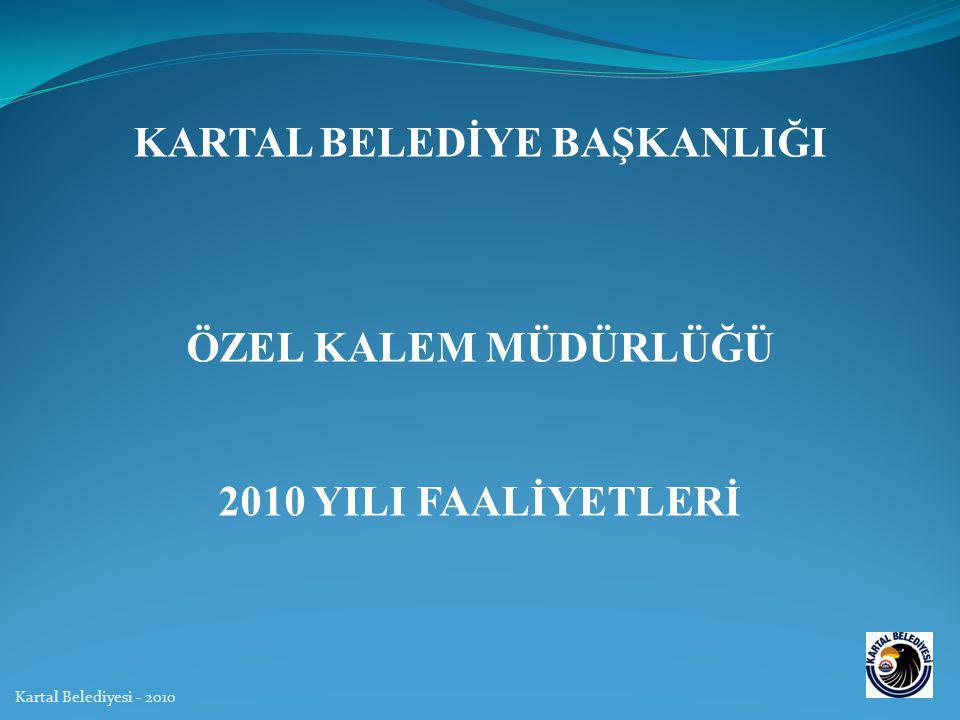 KARTAL BELEDİYE BAŞKANLIĞI ÖZEL KALEM MÜDÜRLÜĞÜ 2010 YILI FAALİYETLERİ Kartal Belediyesi - 2010