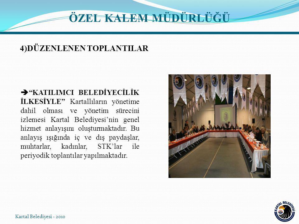 4)DÜZENLENEN TOPLANTILAR  KATILIMCI BELEDİYECİLİK İLKESİYLE Kartallıların yönetime dahil olması ve yönetim sürecini izlemesi Kartal Belediyesi'nin genel hizmet anlayışını oluşturmaktadır.
